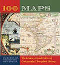 100 Maps The Science Art & Politics of Cartography Throughout History