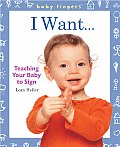 I Want...: Teaching Your Baby to Sign (Baby Fingers)