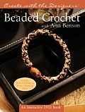 Beaded Crochet with Ann Benson with CDROM and DVD (Create with the Designers) Cover