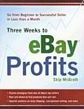 Three Weeks to Ebay Profits: Go from Beginner to Successful Seller in Less Than a Month
