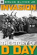 Invasion: The Story Of D-Day (Sterling Point Books) by Jr. Bruce Bliven