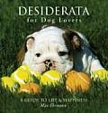 Desiderata for Dog Lovers A Guide to Life & Happiness