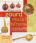 Making Gourd Musical Instruments Over 60 String Wind & Percussion Instruments & How to Play Them
