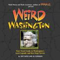 Weird Washington: Your Travel Guide to Washington's Local Legends and Best Kept Secrets (Weird)