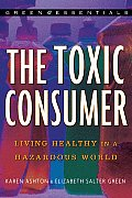 The Toxic Consumer: Living Healthy in a Hazardous World (Green Essentials)