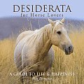 Desiderata for Horse Lovers: A Guide to Life & Happiness
