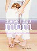 Worlds A Mom Celebrating Motherhood