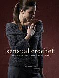 Sensual Crochet: Luxurious Yarns, Alluring Designs Cover