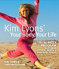 Kim Lyons Your Body Your Life The 12 Week Program to Optimum Physical Mental & Emotional Fitness