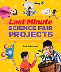 Last-Minute Science Fair Projects (Scholastic): When Your Bunsen's Not Burning But the Clock's Really Ticking