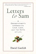 Letters to Sam A Grandfathers Lessons on Love Loss & the Gifts of Life