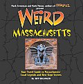 Weird Massachusetts: Your Travel Guide to Massachusetts's Local Legends and Best Kept Secrets (Weird) Cover
