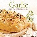 Garlic: More Than 75 Delicious Recipes