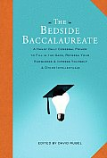 Bedside Baccalaureate A Handy Daily Cerebral Primer to Fill in the Gaps Refresh Your Knowledge & Impress Yourself & Other Intellectuals
