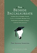 Bedside Baccalaureate The Second Semester A Handy Daily Cerebral Primer to Fill in the Gaps Refresh Your Knowledge & Impress Yourself & Other I