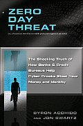 Zero Day Threat The Shocking Truth of How Banks & Credit Bureaus Help Cyber Crooks Steal Your Money & Identity