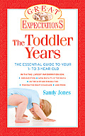 Great Expectations The Toddler Years The Essential Guide to Your 1 To 3 Year Old