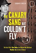 Canary Sang But Couldnt Fly The Fatal Fall of Abe Reles the Mobster Who Shattered Murder Incs Code of Silence