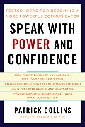 Speak with Power & Confidence Tested Ideas for Becoming a More Powerful Communicator