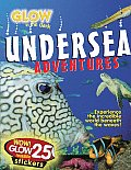 Glow in the Dark Undersea Adventures [With 25 Reusable Glow Stickers]