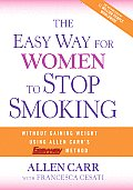 Easy Way for Women to Stop Smoking A Revolutionary Approach Using Allen Carrs Easyway Method