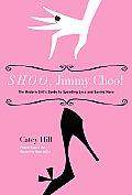 Shoo Jimmy Choo The Modern Girls Guide to Spending Less & Saving More