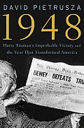 1948 Harry Trumans Improbable Victory & the Year That Transformed America