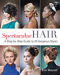 Spectacular Hair: A Step-By-Step Guide to 46 Gorgeous Styles Cover