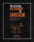 The Official Dictionary of Sarcasm: A Lexicon for Those of Us Who Are Better and Smarter Than the Rest of You Cover