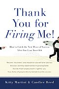 Thank You for Firing Me!: How to Catch the Next Wave of Success After You Lose Your Job Cover