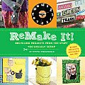 Remake It!: Recycling Projects from the Stuff You Usually Scrap Cover