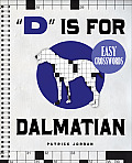 -D- Is for Dalmatian Easy Crosswords: 72 Relaxing Puzzles