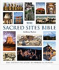 The Sacred Sites Bible: The Definitive Guide to Spiritual Places (... Bible)
