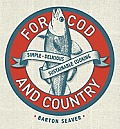 For Cod & Country More Than 250 Simple Delicious Sustainable Fish Recipes