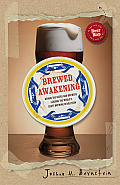 Brewed Awakening Behind the Beers & Brewers Leading the Worlds Craft Beer Revolution
