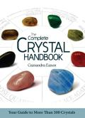 The Complete Crystal Handbook: Your Guide to More Than 500 Crystals