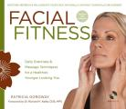 Facial Fitness: Daily Exercises & Massage Techniques for a Healthier, Younger Looking You [With DVD] Cover