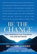 Be the Change How Meditation Can Transform You & the World