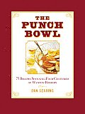 Punch Bowl 75 Recipes Spanning Four Centuries of Wanton Revelry