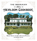 Beekman 1802 Heirloom Cookbook Heirloom Fruits & Vegetables & More Than 100 Heritage Recipes to Inspire Every Generation