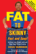 Fat to Skinny Fast & Easy Revised & Expanded with Over 200 Recipes Eat Great Lose Weight & Lower Blood Sugar Without Exercise