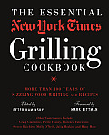 Essential New York Times Grilling Cookbook More Than 100 Years of Sizzling Food Writing & Recipes