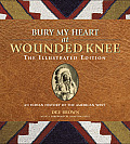 Bury My Heart at Wounded Knee The Illustrated Edition An Indian History of the American West