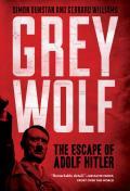 Grey Wolf The Escape of Adolf Hitler