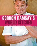 Gordon Ramsays World Kitchen Easy & Delicious New Twists on 10 Cuisines