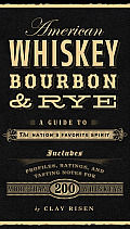 American Whiskey Bourbon & Rye A Guide to the Nations Favorite Spirit