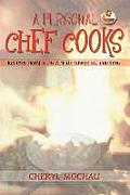 A Personal Chef Cooks: Recipes from a Decade of Lower Fat Cooking