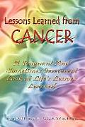 Lessons Learned from Cancer: A Poignant and Sometimes Irreverent Look at Life's Lessons Learned