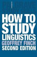 How to Study Linguistics: A Guide to Study Linguistics, Second Edition (Palgrave Study Guides)