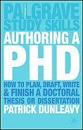 Authoring a PhD: How to Plan, Draft, Write and Finish a Doctoral Thesis or Dissertation
